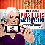 Ep. 9: Thomas Jefferson (Presidents Are People Too) | Alexis Coe,Elliott Kalan