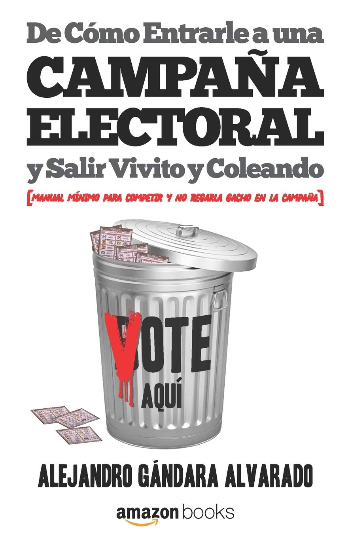 De Cómo Entrarle a una Campaña Electoral y Salir Vivito y Coleando ...