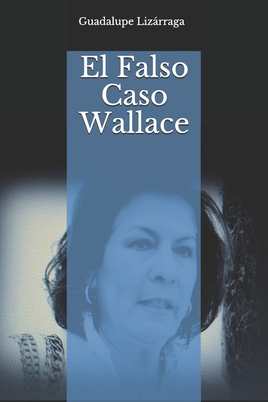 El Falso Caso Wallace: Guadalupe Lizárraga: 9781720245087: Books - Amazon.ca