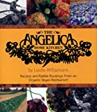 img - for The Angelica Home Kitchen: Recipes and Rabble Rousings from an Organic Vegan Restaurant book / textbook / text book