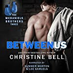 Between Us: Reid and Lola's Story, The McDaniels Brothers Book Three  | Christine Bell