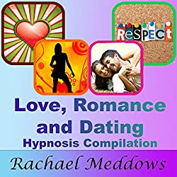 Love, Romance, and Dating Hypnosis Compilation