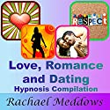 Love, Romance, and Dating Hypnosis Compilation Speech by Rachael Meddows Narrated by Rachael Meddows