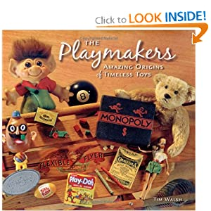 The Playmakers: Amazing Origins of Timeless Toys Tim Walsh
