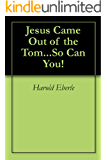 Jesus Came Out of the Tomb... So Can You!