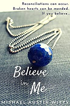Believe in Me (Broken Hearts Mended (Second Chance Stories) Book 1) by [Witty, Mishael]