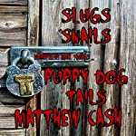 Slugs and Snails and Puppydog Tails: A Short Sick Tale | Matthew Cash