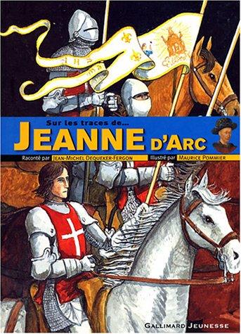 Sur les traces de Jeanne d'Arc Broché – 3 novembre 2003 Jean-Michel Dequeker-Fergon Maurice Pommier Gallimard Jeunesse 2070556182