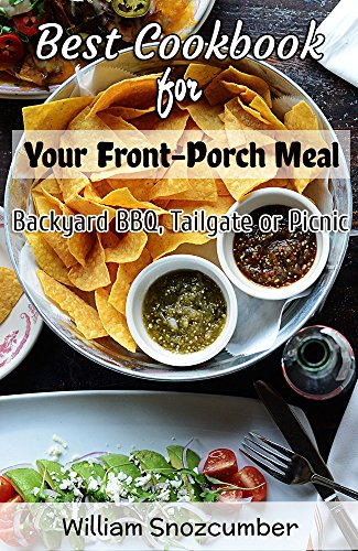 Best Cookbook for Your Front-Porch Meal, Backyard BBQ, Tailgate or Picnic (Cookbook,Freezer Meals cookbook) by William Snozcumber
