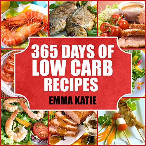 Low Carb: 365 Days of Low Carb Recipes (Low Carb, Low Carb Cookbook, Low Carb Diet, Low Carb Recipes, Low Carb Slow Cooker, Low Carb Slow Cooker Recipes, Low Carb Living, Low Carb Diet For Beginners) by Emma Katie