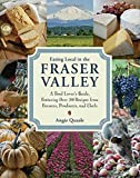 #9: Eating Local in the Fraser Valley: A Food-Lover's Guide, Featuring Over 70 Recipes from Farmers, Producers, and Chefs