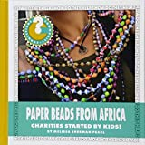 Paper Beads from Africa: Charities Started by Kids! (Community Connections: How Do They Help?)