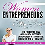 Women Entrepreneurs: Find Your Inner Boss and Become a Successful Entrepreneur with Hypnosis, Meditation and Affirmations | Sarah Palmer