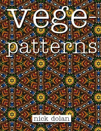 [Vegepatterns: A kaleidoscopic coloring book of perplexing patterns] (Kaleidoscopic Design Coloring Book)
