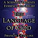 The Language of God: A Scientist Presents Evidence for Belief Audiobook by Francis S. Collins Narrated by Francis S. Collins
