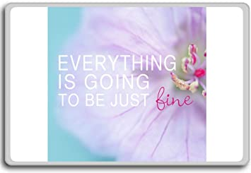 Amazoncom Everything Is Going To Be Just Fine Motivational
