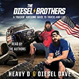 The Diesel Brothers: A Truckin' Awesome Guide to Trucks and Life