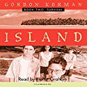 Survival: Island, Book 2 Audiobook by Gordon Korman Narrated by Ariadne Meyers