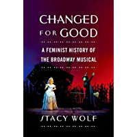 Changed for Good: A Feminist History of the Broadway Musical book cover