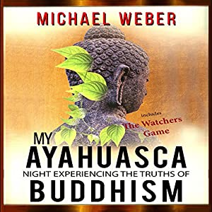 My Ayahuasca Night Experiencing the Truths of Buddhism Audiobook