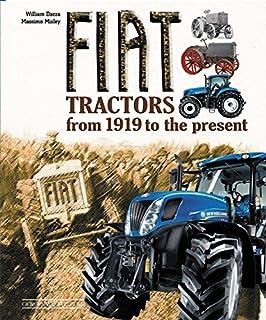 Fiat Tractors from 1919 to the present. Ediz. illustrata (Trattori e veicoli speciali