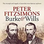Burke and Wills: The Triumph and Tragedy of Australia's Most Famous Explorers | Peter FitzSimons
