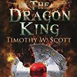 The Dragon King | Timothy W. Scott