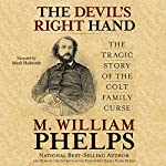 The Devil's Right Hand: The Tragic Story of the Colt Family Curse | M. William Phelps