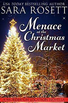 Menace at the Christmas Market: a novella (Murder on Location Book 5) by [Rosett, Sara]