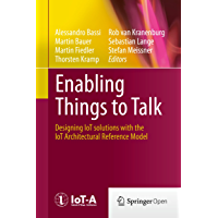 Enabling Things to Talk: Designing IoT solutions with the IoT Architectural Reference Model (English Edition)