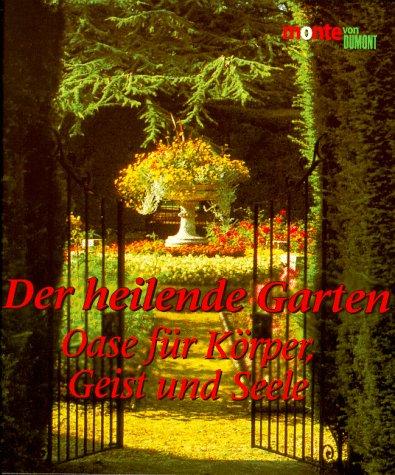 Der heilende Garten. Oase für Körper, Geist und Seele