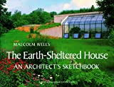 img - for The Earth-Sheltered House: An Architect's Sketchbook (Real Goods Solar Living Book) book / textbook / text book