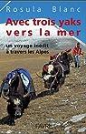 Avec trois yaks vers la mer : Un voyage inédit à travers les Alpes par Blanc