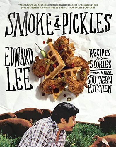 Smoke and Pickles: Recipes and Stories from a New Southern Kitchen by Edward Lee