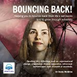 Bouncing Back: Helping You to Bounce Back from Life's Set Backs and to Grow Through Adversity | Denis McBrinn