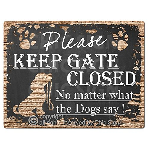 PLEASE KEEP GATE CLOSED No matter what the Dogs say Tin Chic Sign Vintage Retro Rustic 9