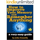 How to Improve Your Memory and Remember Anything: Flash Cards, Memory Palaces, Mnemonics (50+ Powerful Hacks for Amazing Memo