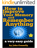 How to Improve Your Memory and Remember Anything: Flash Cards, Memory Palaces, Mnemonics (50+ Powerful Hacks for Amazing…