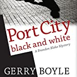 Port City Black and White: A Brandon Blake Mystery | Gerry Boyle