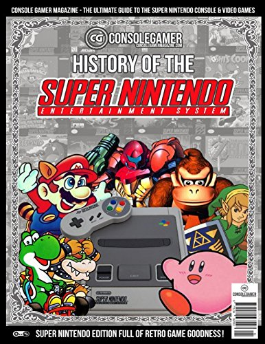 History of the Super Nintendo: Ultimate Guide to the SNES Games & Hardware. (Console Gamer Magazine)
