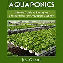 Aquaponics: A Guide to Setting Up Your Aquaponics System Audiobook by Jim Gears Narrated by Jon Turner
