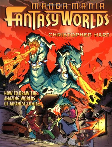 Manga Mania Fantasy Worlds: How to Draw the Enchanted Worlds of Japanese Comics (Mania S.) por Chris Hart
