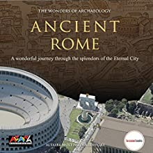 Ancient Rome (The wonders of Archaeology) Audiobook by Paolo Carafa, Giovanni Ricci, Maria Grazia Nini, Maria Teresa D'Alessio Narrated by Clive Riche