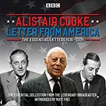 Letter from America: The Essential Letters 1936-2004: With additional narration by BBC American correspondent Matt Frei Radio/TV Program by Alistair Cooke, Matt Frei Narrated by Alistair Cooke