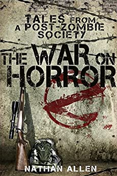 The War On Horror: Tales From A Post-Zombie Society by [Allen, Nathan]