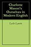 Charlotte Mason's Ourselves in Modern English (Charlotte Mason Series Paraphrase Book 4) (English Edition)