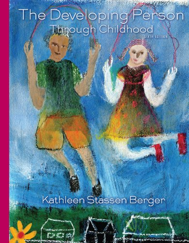 Developing Person Through Childhood (The Developing Person Through Childhood 7th Edition)