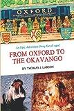 From Oxford to the Okavango, Thomas Larson, 0595264107