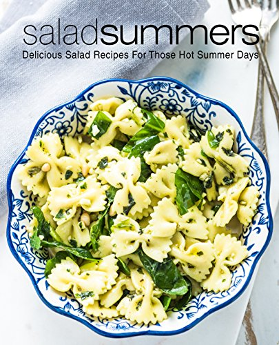Salad Summers: Delicious Salad Recipes For Those Hot Summer Days