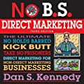 No BS Direct Marketing: The Ultimate No-Holds-Barred Kick-Butt Take-No-Prisoners Direct Marketing for Non-Direct Marketing Businesses (No BS Series)